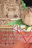 The Hegemony of Heritage: Ritual and the Record in Stone (South Asia Across the Disciplines) (English Edition)
