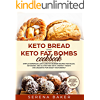 Keto Bread and Keto Fat Bombs Cookbook: Simple Homemade Low-Carb Fat Burner Recipes For Paleo, Ketogenic and Gluten-free Diets. Perfect Treats and Desserts for Boost Your Energy. (English Edition)