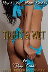 Tight & Wet: Shay's Sexy Stories Book 3 Kindle Edition