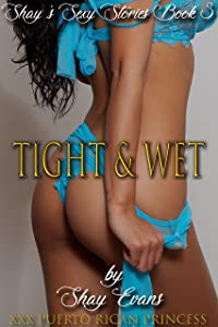 Tight & Wet: Shay's Sexy Stories Book 3
