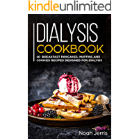 Dialysis Cookbook: 40+ Breakfast Pancakes, Muffins and Cookies recipes designed for dialysis (English Edition)