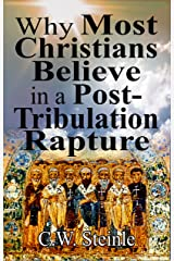 Why Most Christians Believe in a Post-Tribulation Rapture Kindle Edition