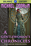 A Gentlewoman's Chronicles: A Steampunk Thriller Novel (Galvanic Century Book 2)