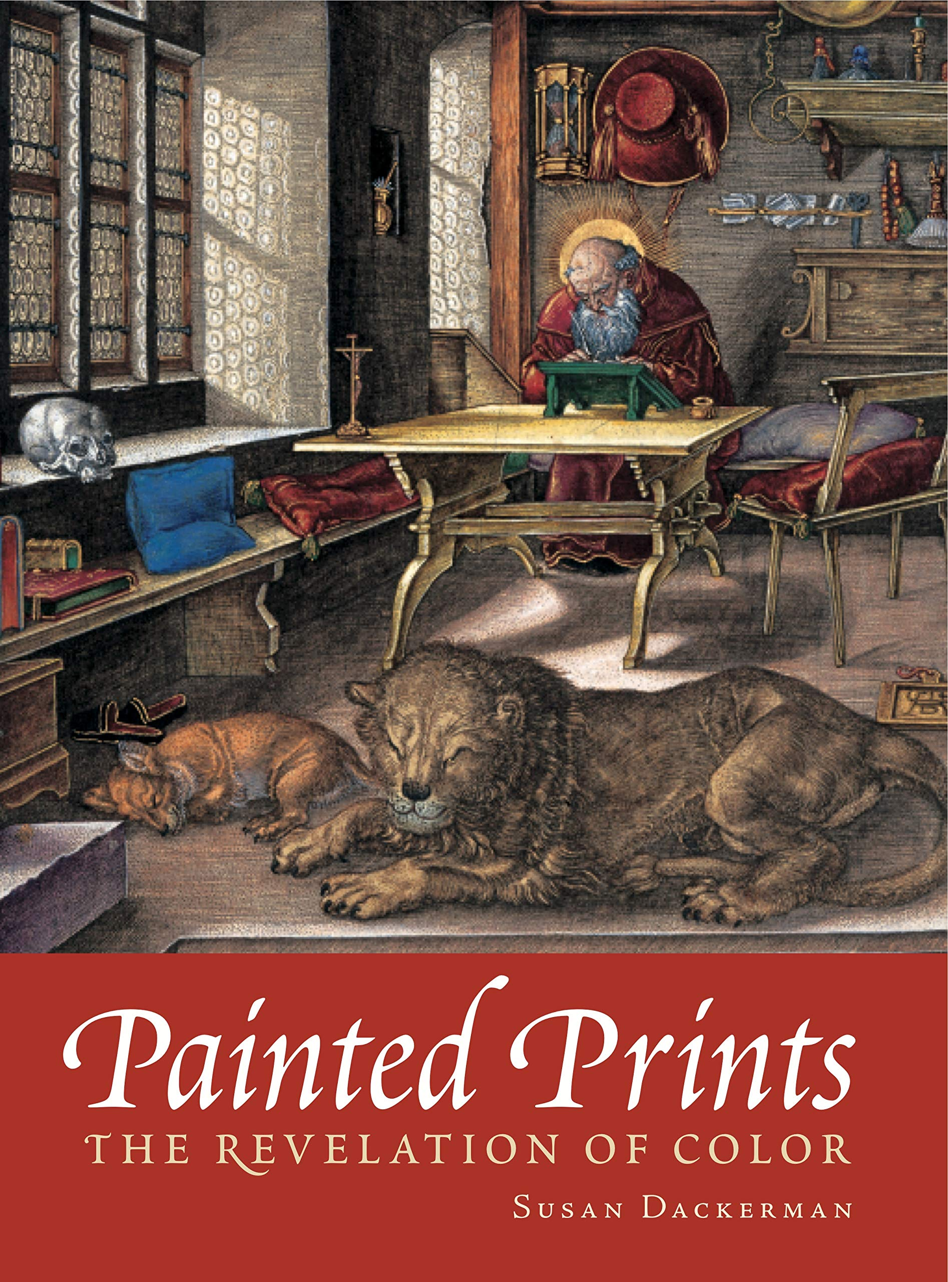 Painted Prints: The Revelation of Color in Northern Renaissance and Baroque Engravings Etchings and Woodcuts