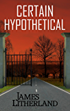 Certain Hypothetical (Slowpocalypse, Book 1)