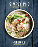 Simply Pho:A Complete Course in Preparing Authentic Vietnamese Meals at Home (Simply ...)