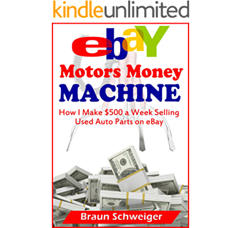 Ebay Motors Money Machine How I Make 500 A Week Selling Used Auto Parts On Ebay Ebook Schweiger Braun Amazon Ca Kindle Store