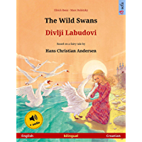 The Wild Swans – Divlji Labudovi (English – Croatian): Bilingual children's picture book based on a fairy tale by Hans Christian Andersen, with audio (Sefa ... Books in two languages) (English Edition)