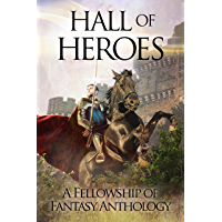 Hall of Heroes: A Fellowship of Fantasy Anthology (English Edition)