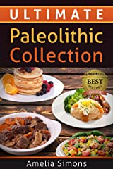 Ultimate Paleolithic Collection: 4 Weeks of Fabulous Paleolithic Breakfasts, Lunches, and Dinners with Appetizers and Desserts ALL IN ONE! (4 Weeks of Fabulous Paleo Recipes) Kindle Edition