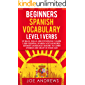 Beginners Spanish Vocabulary Level 1 Verbs: Sit Back, Relax and Effortlessly Learn 1,000 Essential Spanish Vocab Words. Ultimate Language Lessons to Learn Spanish Like Crazy In Your Car