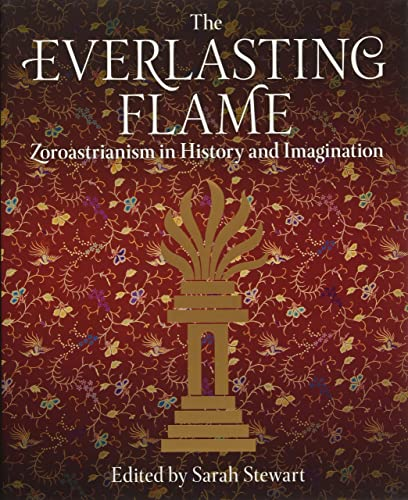 The Everlasting Flame: Zoroastrianism in History and Imagination (International Library of Historical Studies)