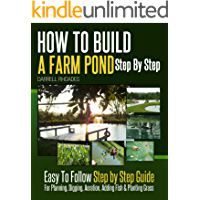 How to Build a Farm Pond Step by Step - Easy to Follow Step by Step Guide for Planning, Digging, Aeration, Adding Fish…
