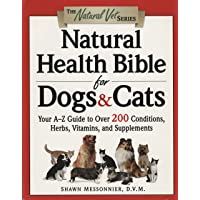 Natural Health Bible for Dogs & Cats: Your A-Z Guide to Over 200 Conditions, Herbs...
