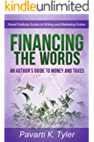 Financing the Words: An Author's Guide to Money and Taxes (Novel Publicity Guides to Writing & Marketing Fiction Book 4)