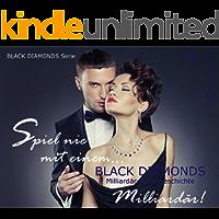 BLACK DIAMONDS: Spiel nie mit einem... Milliardär! (MILLIARDÄR Liebesgeschichte . Dominanz & Unterwerfung! 1)