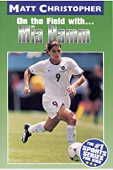Mia Hamm: On the Field with... (Athlete Biographies) Kindle Edition