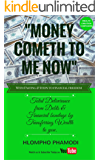 MONEY COMETH TO ME NOW: Total Deliverance from Debts and Financial bondage by Transferring Wealth to you