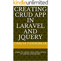 Creating CRUD App In Laravel And Jquery: LEARN TO CREATE CRUD APPLICATION IN LARAVEL AND JQUERY. (1) (English Edition)