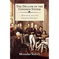 The Decline of the Congress System: Metternich, Italy and European Diplomacy