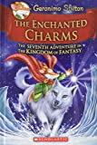 The Enchanted Charms: The Seventh Adventure in the Kingdom of Fantasy (Geronimo Stilton and the Kingdom of Fantasy)