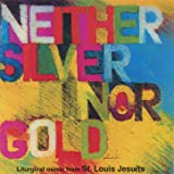 Neither Silver Nor Gold - Liturgical Music Selections From St. Louis Jesuits