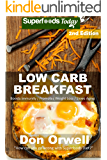 Low Carb Breakfast: Over 70 Quick & Easy Gluten Free Low Cholesterol Whole Foods Recipes full of Antioxidants & Phytochemicals (Natural Weight Loss Transformation Book 257)