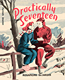 Practically Seventeen (Tobey and Midge Heydon Series Book 1)