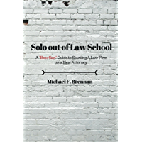 "Solo Out of Law School: A ""How Can"" Guide to Starting a Law Firm as a New Attorney"