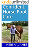 Confident Horse Foot Care: Using Reward Reinforcement (Life Skills for Horses Book 6)