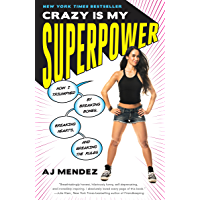 Image for Crazy Is My Superpower: How I Triumphed by Breaking Bones, Breaking Hearts, and Breaking the Rules