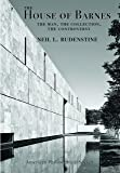 The House of Barnes: The Man, The Collection, The Controversy (Memoir Vol. 266) (Memoirs of the American Philosophical Society)