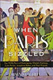 When Paris Sizzled: The 1920s Paris of Hemingway, Chanel, Cocteau, Cole Porter, Josephine Baker, and Their Friends