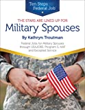 The Stars Are Lined Up for Military Spouses: Federal Jobs for Military Spouses Through Usajobs, Program S, Naf, and Excepted Service Ten Steps to a Federal Job for Military Personnel and Spouses