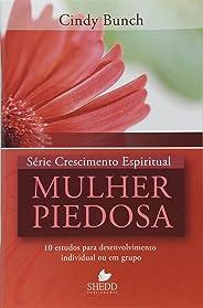 Série Crescimento Espiritual  - Vol. 3 - MULHER PIEDOSA: 10 estudos para  desenvolvimento individual ou em grupo
