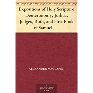 Expositions of Holy Scripture Deuteronomy, Joshua, Judges, Ruth, and First Book of Samuel,Second Samuel, First Kings…