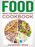 Food: What the Heck Should I Eat? Cookbook
