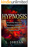 Hypnosis : Self Hypnosis, Powerful And Fast Working Hypnosis Techniques To Hypnotize Anyone Now ! - Self Hypnosis,Mind Control,Hypnosis Techiniques -