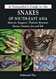 Naturalist's Guide to the Snakes of South-East Asia: Malaysia, Singapore, Thailand, Myanmar, Borneo, Sumatra, Java and Bali