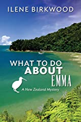 WHAT TO DO ABOUT EMMA: A New Zealand Mystery Kindle Edition