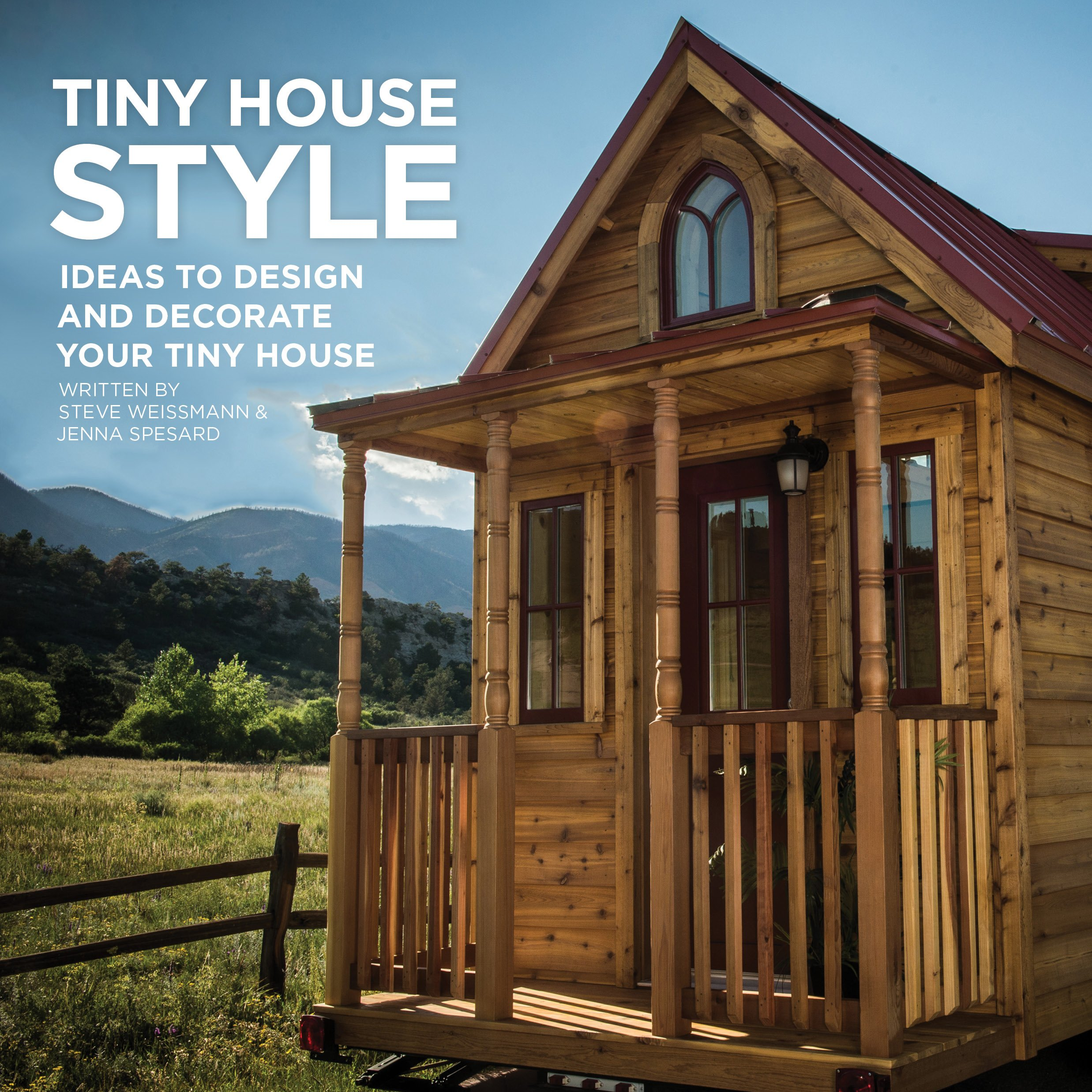 tiny house style ideas to design and decorate your tiny house steve weissmann 9780692269602 amazoncom books