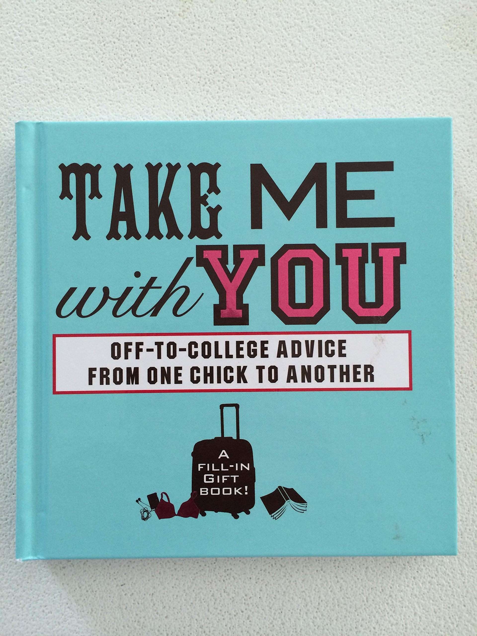Take Me With You: Off-to-College Advice from One Awesome Chick to Another PDF