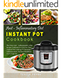 Anti-Inflammatory Diet Instant Pot Cookbook: The Only Anti-inflammatory Diet Recipe Cookbook In 2018 For Your Instant Pot Cooking To Decrease Inflammation, Be More Healthier And Longevity