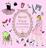 Ladurée Savoir Vivre: The Art of Fine Living (Laduree)