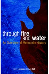 Through Fire and Water: An Overview of Mennonite History Kindle Edition