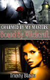 Bound By Witchcraft (Charmed By My Masters Book 1)