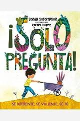 ¡Solo pregunta!: Sé Diferente, Sé Valiente, Sé Tú (Spanish Edition) Kindle Edition