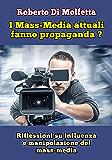 I Mass-Media attuali fanno propaganda?: Riflessioni su influenza e manipolazione dei mass-media (Italian Edition)