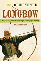 Guide to the Longbow: Tips, Advice, and History for Target Shooting and Hunting Paperback