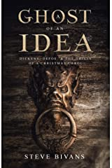 A Ghost of an Idea: Dickens, Daniel Defoe, and the Supernatural Origin of A Christmas Carol (with the full annotated text of Daniel Defoe's 'The Friendly Demon') Kindle Edition
